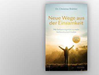 """Artikelbild """"Neue Wege aus der Einsamkeit"""" neues Buch von Dr. Christine Brähler"""